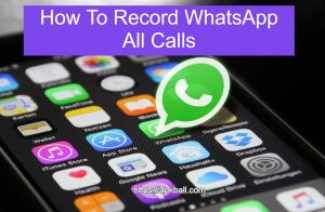 How To Record Whatsapp All Calls